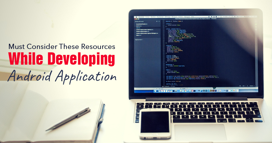 Must Consider These Resources While Developing Android Application