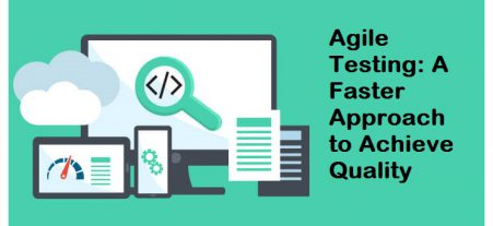 Agile Testing: A Faster Approach to Achieve Quality