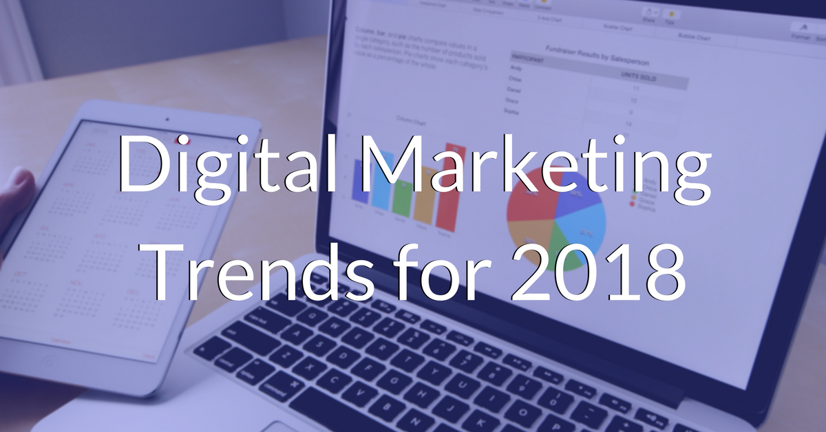 Top 6 Digital Marketing Trends That You Must Consider In 2018