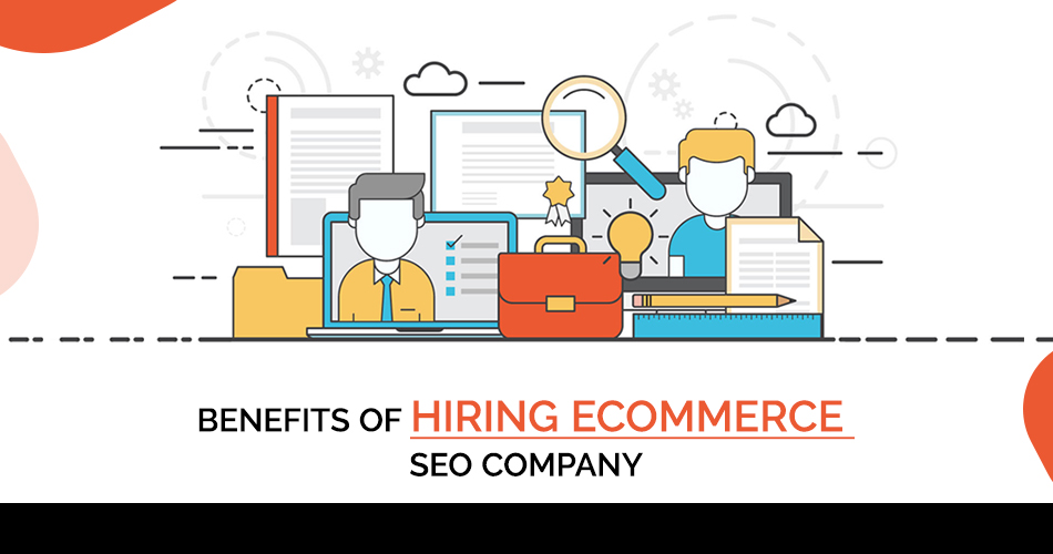BENEFITS OF HIRING ECOMMERCE SEO COMPANY