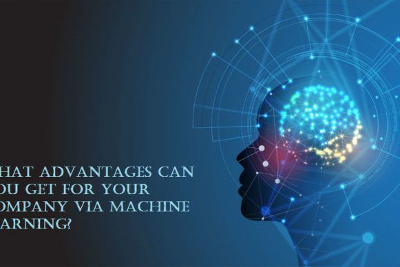 What Advantages Can You Get For Your Company Via Machine Learning?