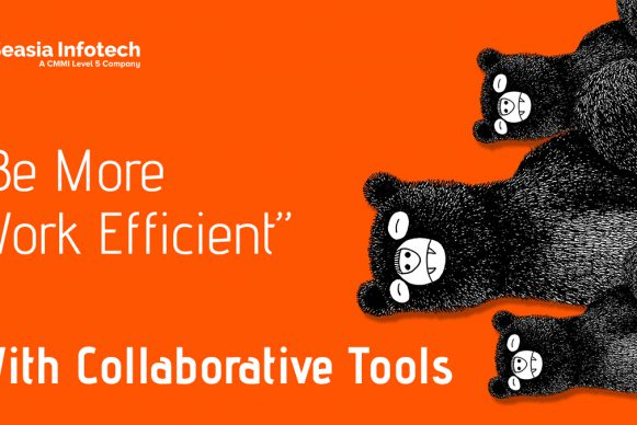 How Collaborative Tools Can Help You Be More Work Efficient?