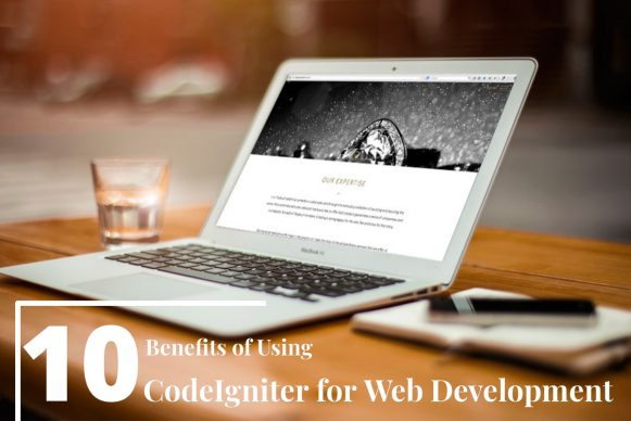 10 Benefits of using CodeIgniter for Web Development