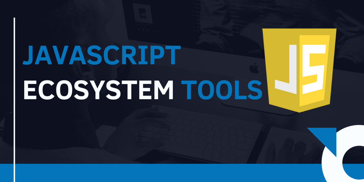 11 Most Important Tools For JavaScript Ecosystem Y...