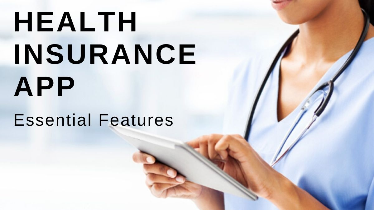 Essential Features to Build the Best Health Insurance App