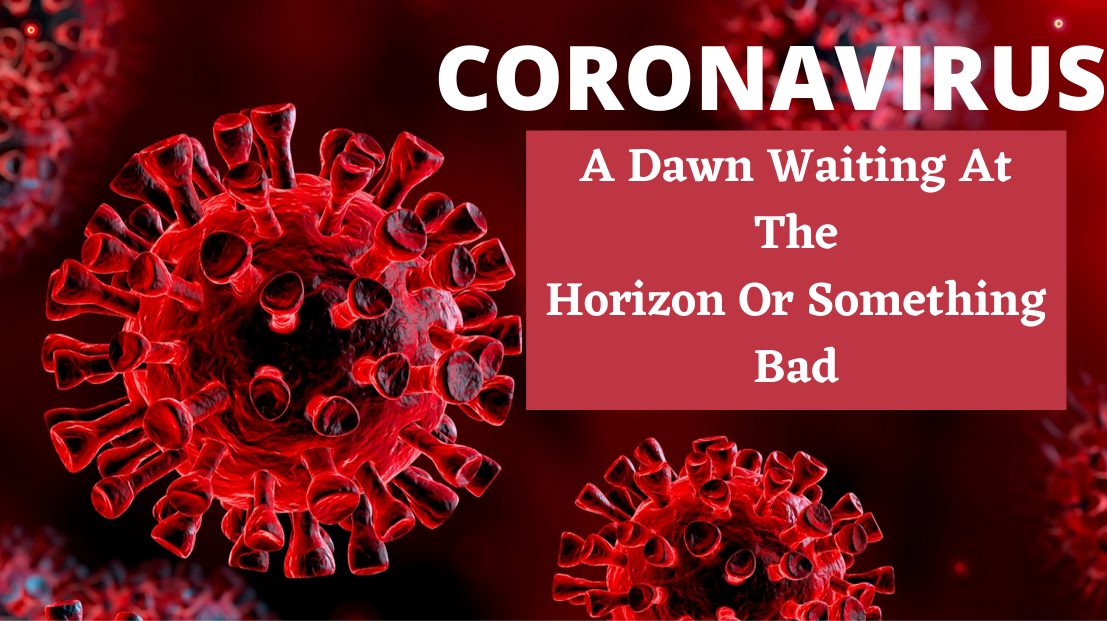 Coronavirus: A Dawn Waiting At The Horizon Or Some...