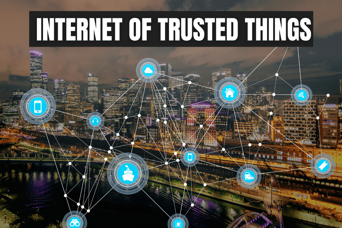 Adopting Internet of Trusted Things – Early Wins for Several Industries