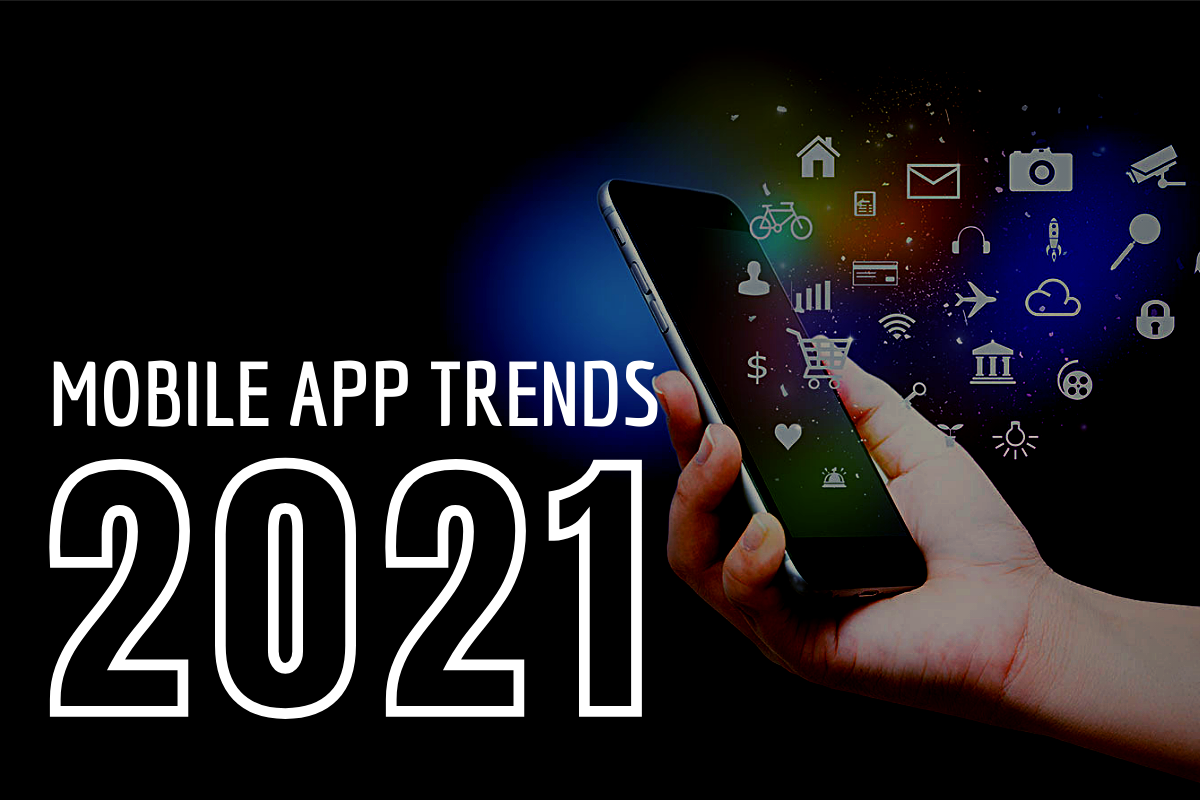 Top 10 Mobile App Development Trends For 2021 - What Future Entails?